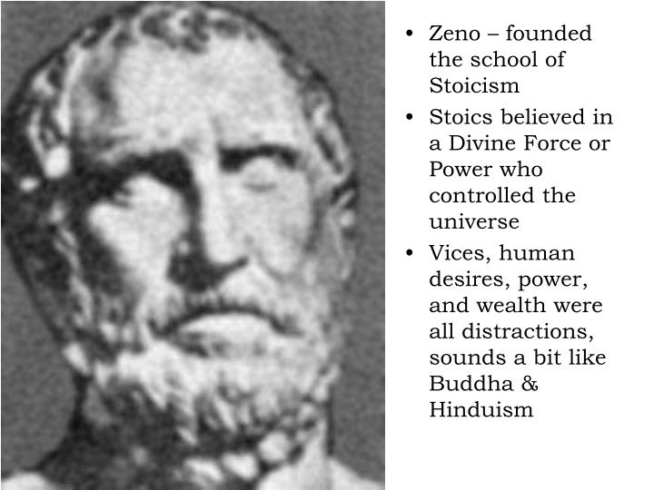 Zeno – founded the school of Stoicism
