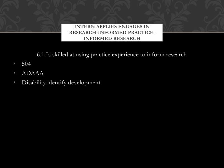 Intern applies engages in research informed practice informed research