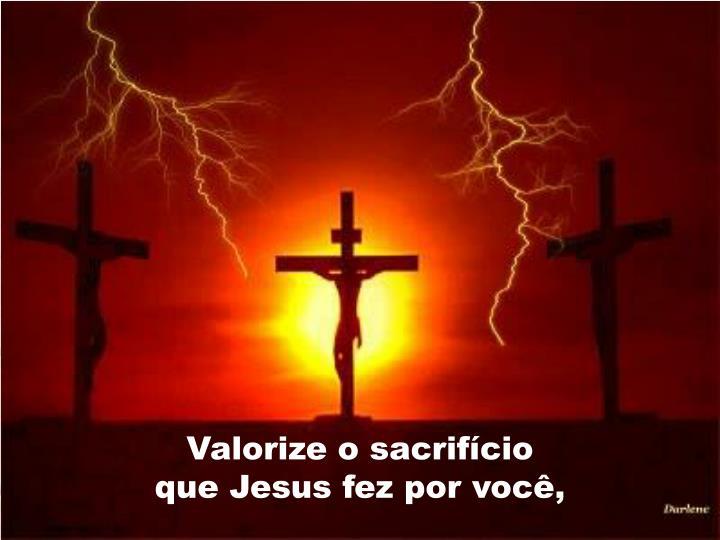 Valorize o sacrifício