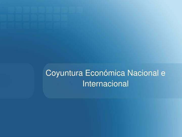 Coyuntura Económica Nacional e Internacional