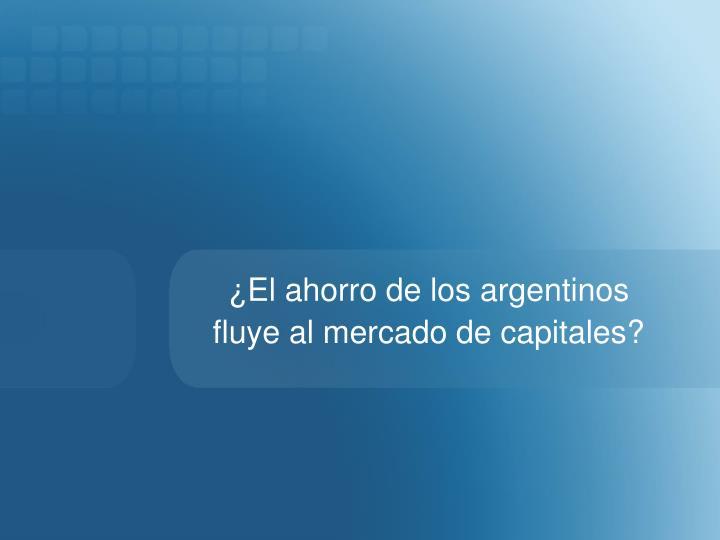 ¿El ahorro de los argentinos fluye al mercado de capitales?
