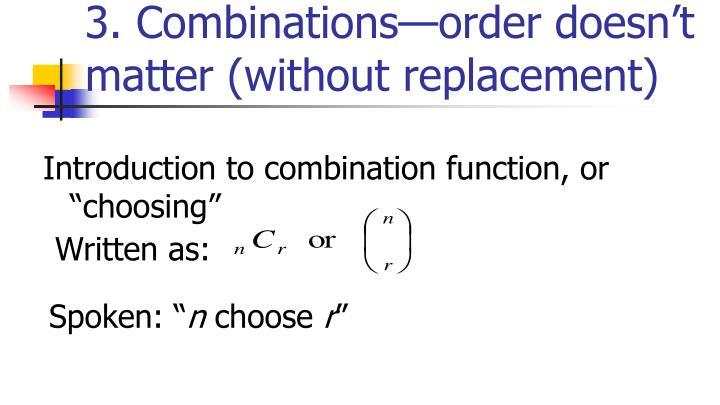 3. Combinations—order doesn't matter (without replacement)