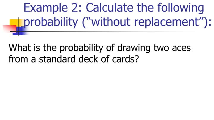 "Example 2: Calculate the following probability (""without replacement""):"