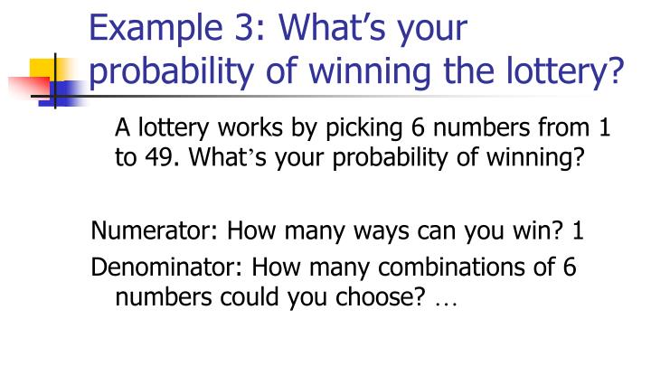 Example 3: What's your probability of winning the lottery?