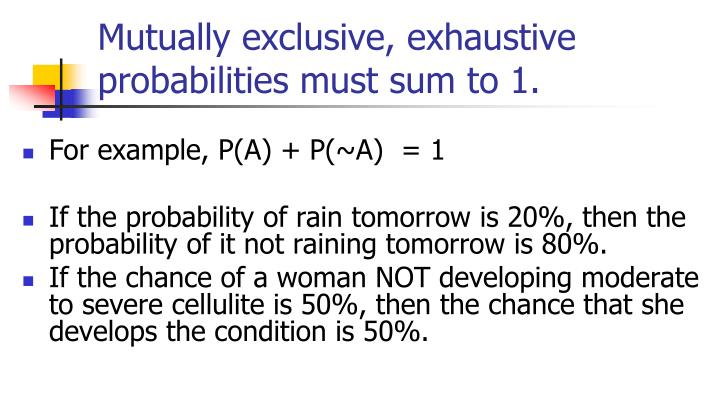Mutually exclusive, exhaustive probabilities must sum to 1.