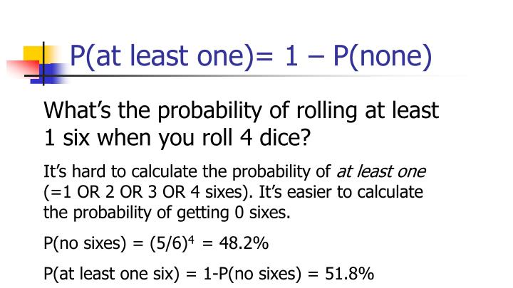 P(at least one)= 1 – P(none)