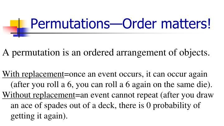 Permutations—Order matters!