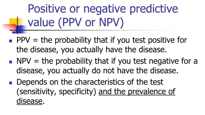 Positive or negative predictive value (PPV or NPV)