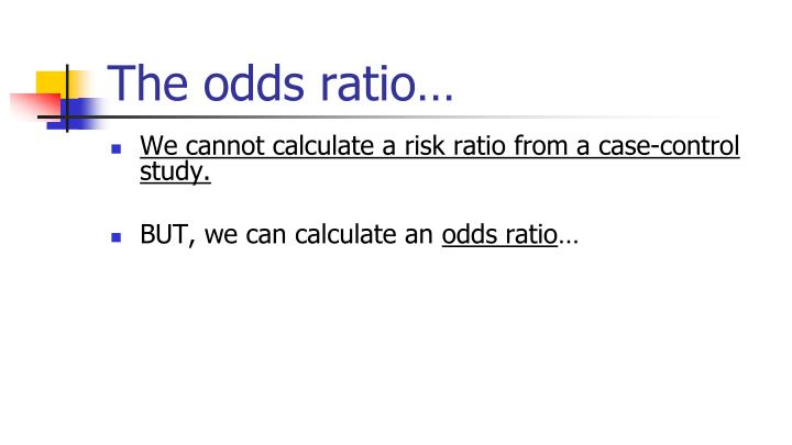 The odds ratio…