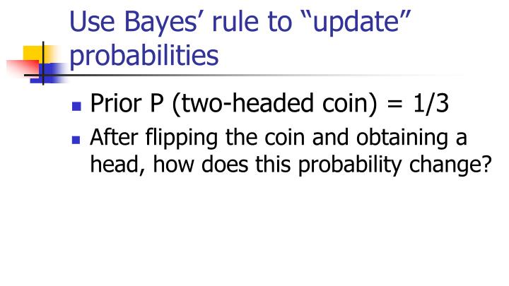 "Use Bayes' rule to ""update"" probabilities"