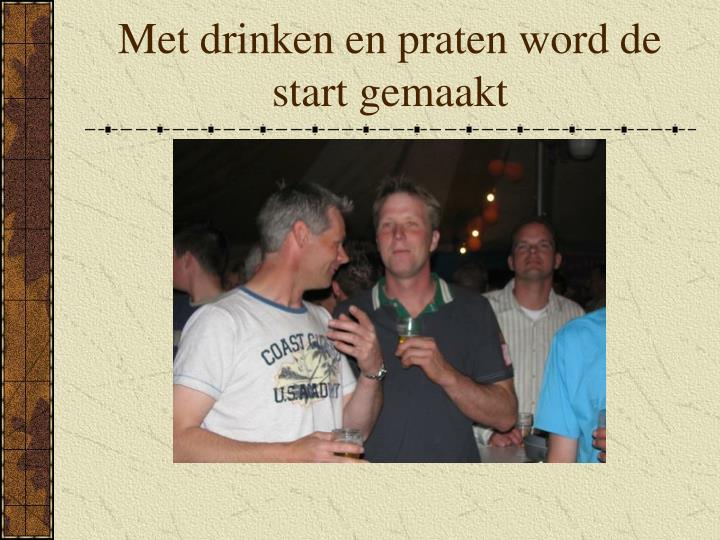 Met drinken en praten word de start gemaakt
