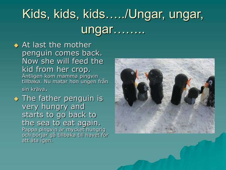 Kids, kids, kids…../Ungar, ungar, ungar……..