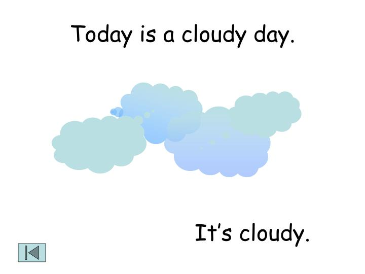 Today is a cloudy day.