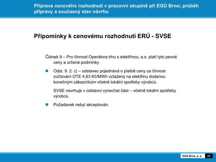 Příprava cenového rozhodnutí v pracovní skupině při EGÚ Brno; průběh přípravy a současný stav návrhu