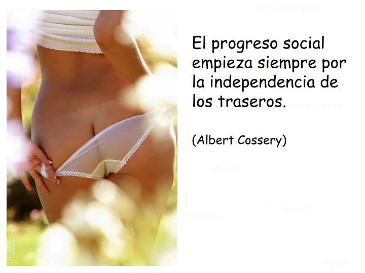 El progreso social empieza siempre por la independencia de los traseros.
