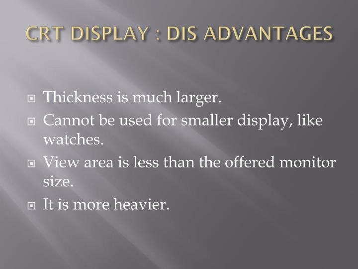 CRT DISPLAY : DIS ADVANTAGES