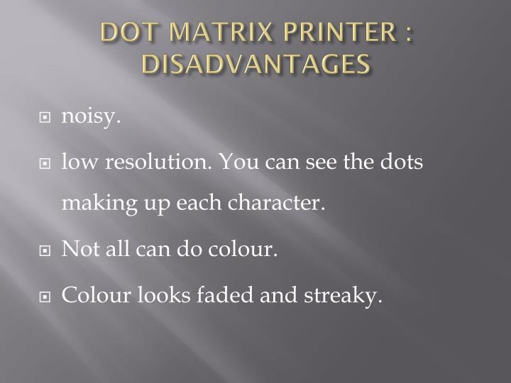 DOT MATRIX PRINTER : DISADVANTAGES