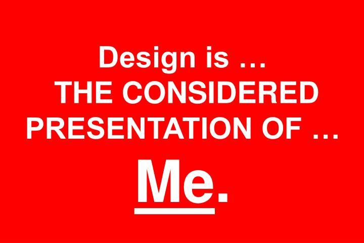Design is …