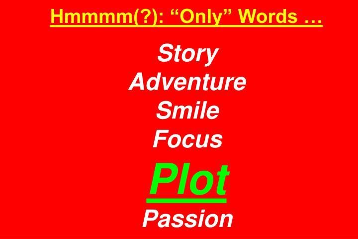 "Hmmmm(?): ""Only"" Words …"