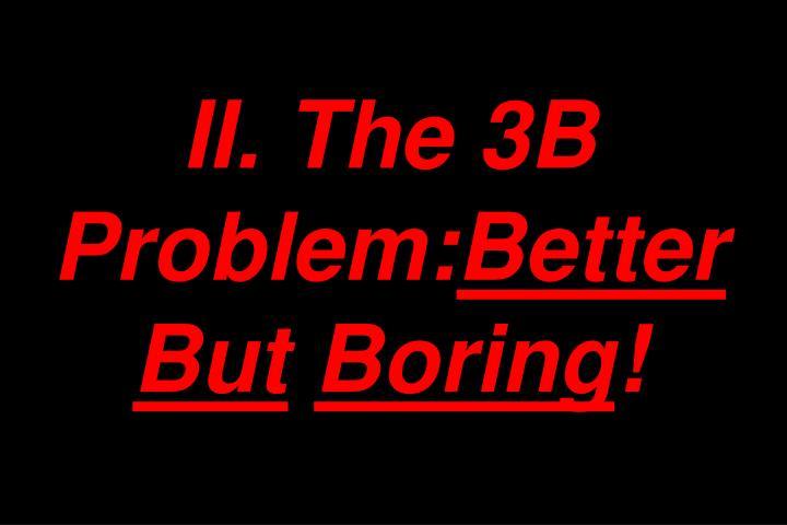 II. The 3B Problem: