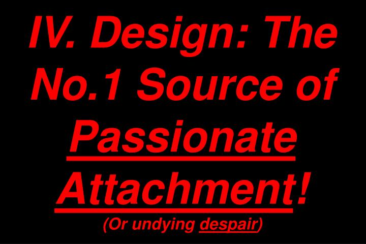 IV. Design: The No.1 Source of