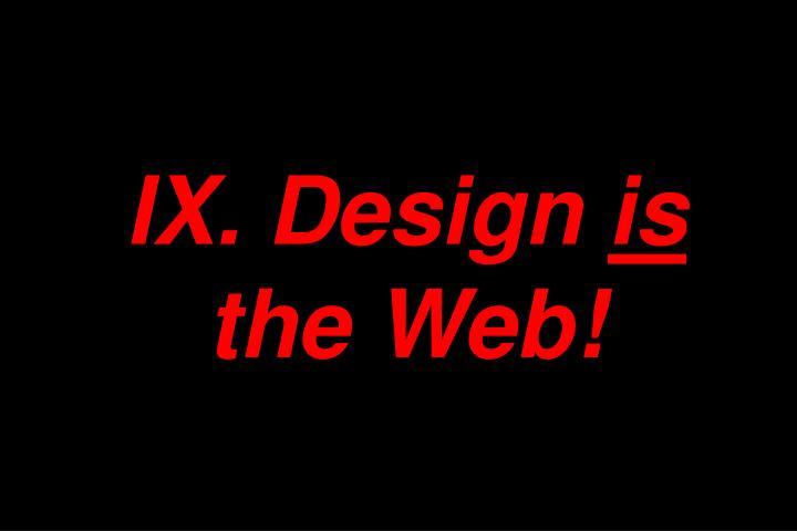 IX. Design