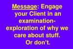 message engage your client in an examination exploration of why we care about stuff or don t