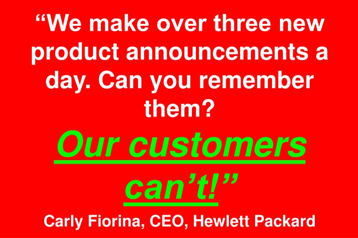 We make over three new product announcements a day. Can you remember them?