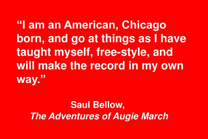 I am an American, Chicago born, and go at things as I have taught myself, free-style, and will make the record in my own way.