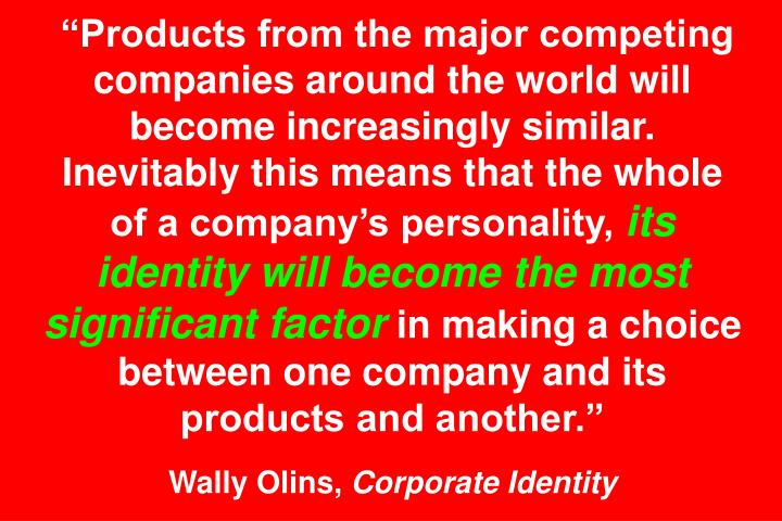 Products from the major competing companies around the world will become increasingly similar. Inevitably this means that the whole of a companys personality,
