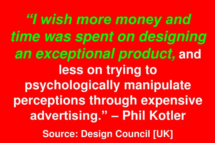 I wish more money and time was spent on designing an exceptional product,