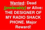 wanted dead preferably or alive the designer of my radio shack phone major reward