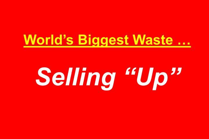 World's Biggest Waste …