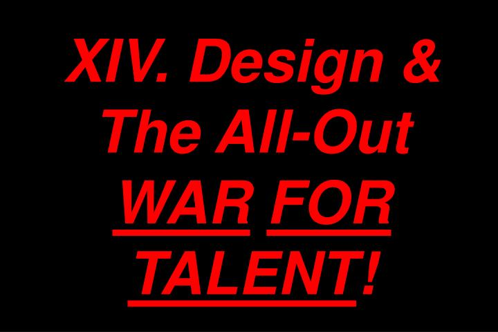 XIV. Design & The All-Out