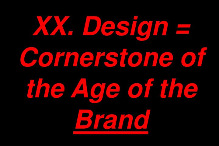XX. Design = Cornerstone of the Age of the