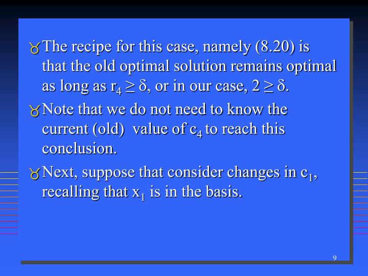 The recipe for this case, namely (8.20) is that the old optimal solution remains optimal as long as r