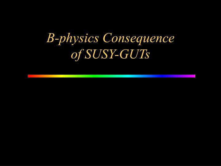 B-physics Consequence