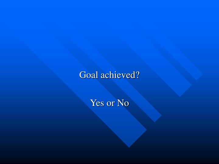 Goal achieved?