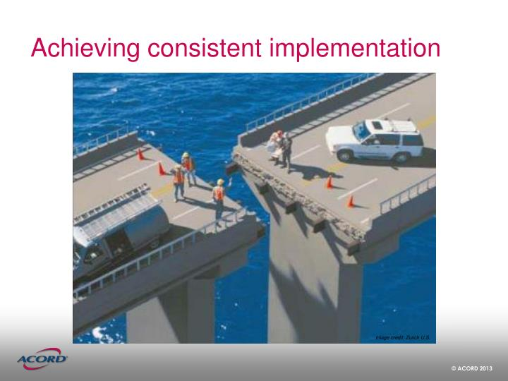 Achieving consistent implementation
