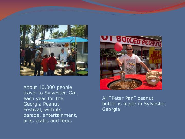 About 10,000 people travel to Sylvester, Ga., each year for the Georgia Peanut Festival, with its parade, entertainment, arts, crafts and food.