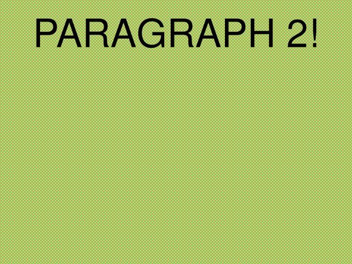 PARAGRAPH 2!