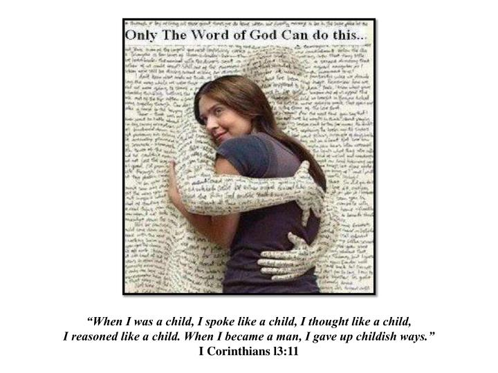 """""""When I was a child, I spoke like a child, I thought like a child,"""