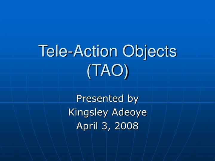 Tele-Action Objects (TAO)