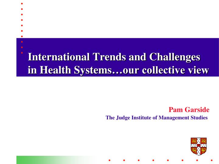 International trends and challenges in health systems our collective view