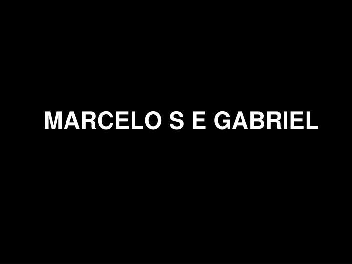 MARCELO S E GABRIEL