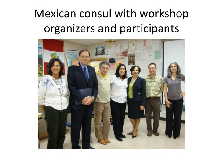 Mexican consul with workshop organizers and participants