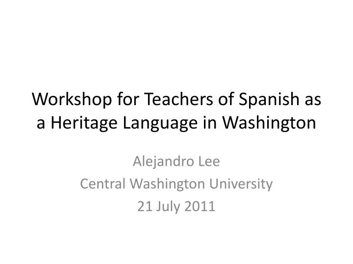 Workshop for Teachers of Spanish as a Heritage Language in Washington