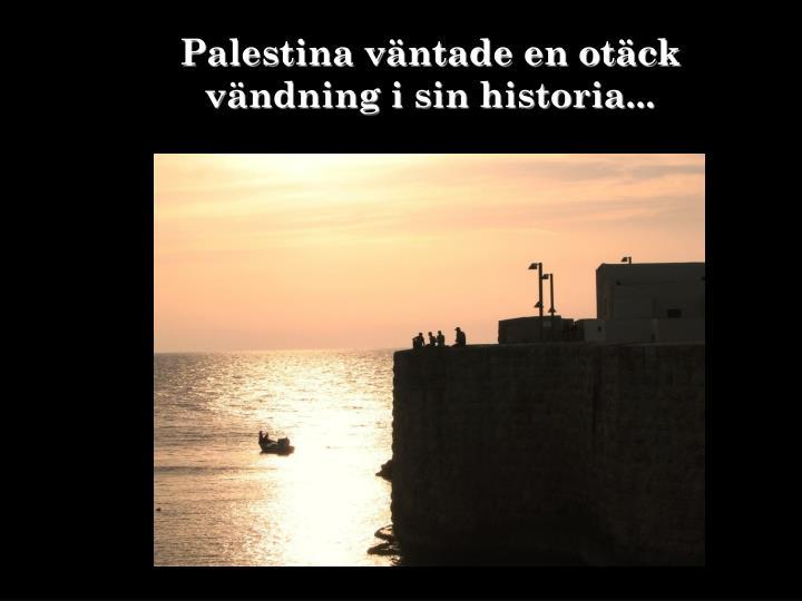 Palestina väntade en otäck vändning i sin historia...