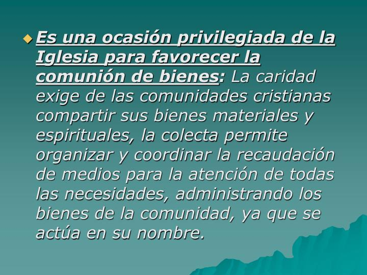Es una ocasión privilegiada de la Iglesia para favorecer la comunión de bienes