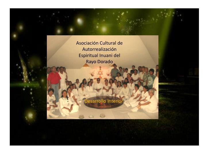 Asociación Cultural de Autorrealización  Espiritual Inuani del Rayo Dorado